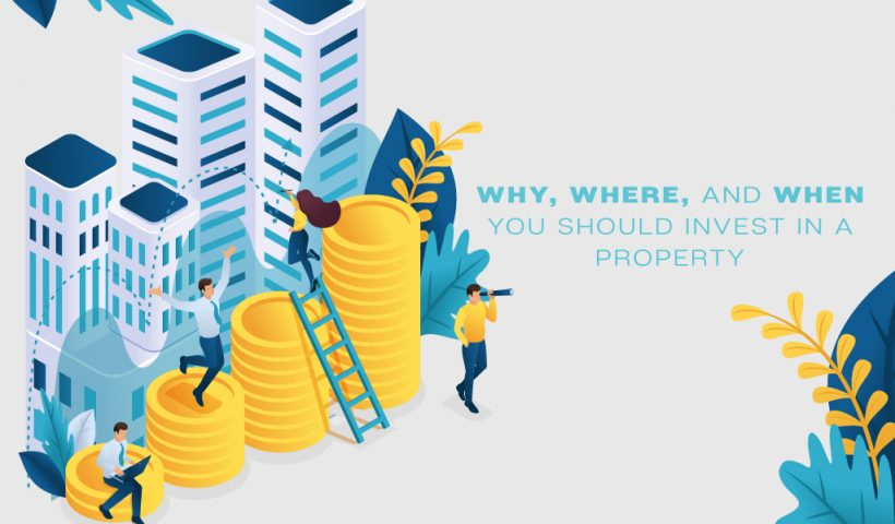 Why, Where, and When You Should Invest in a Property